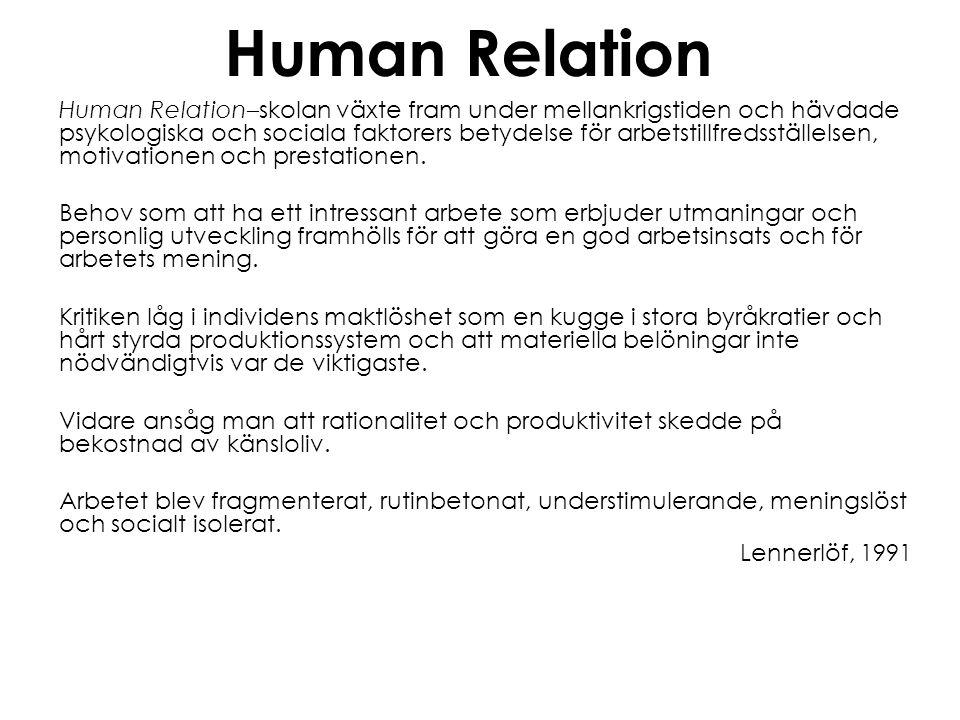 Human Relation Human Relation–skolan växte fram under mellankrigstiden och hävdade psykologiska och sociala faktorers betydelse för arbetstillfredsstä