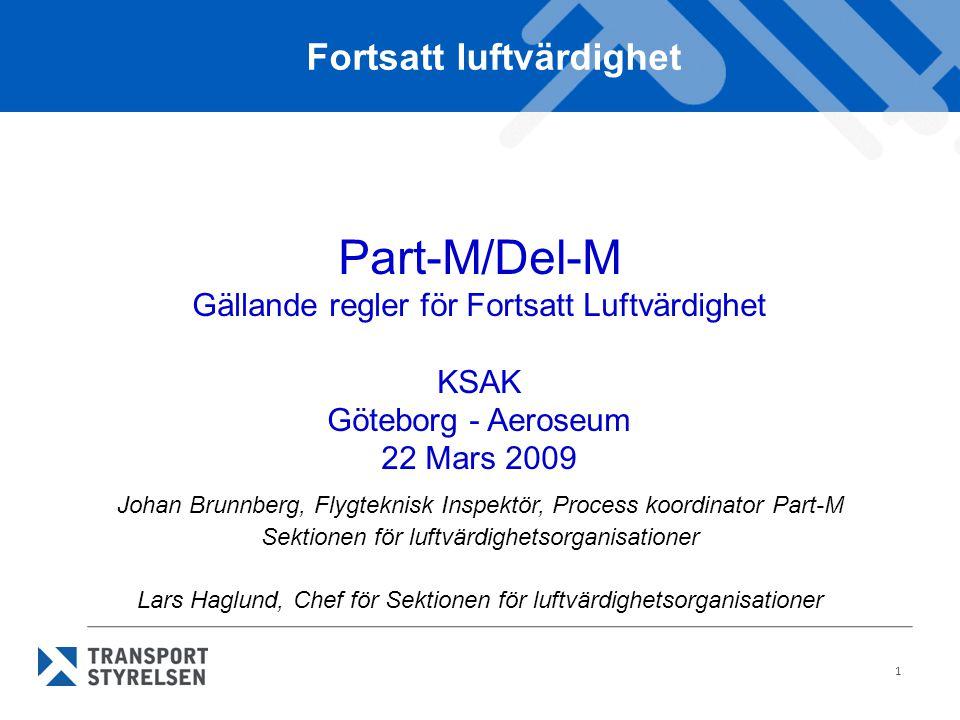 1 Johan Brunnberg, Flygteknisk Inspektör, Process koordinator Part-M Sektionen för luftvärdighetsorganisationer Lars Haglund, Chef för Sektionen för l