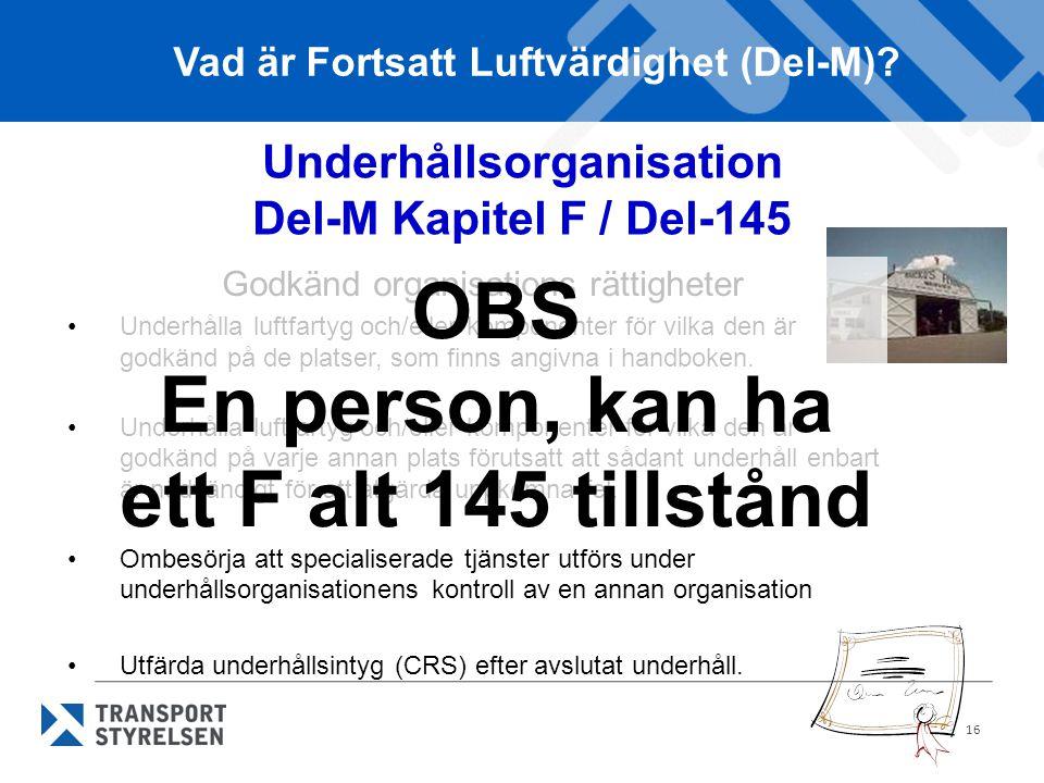 16 Godkänd organisations rättigheter •Underhålla luftfartyg och/eller komponenter för vilka den är godkänd på de platser, som finns angivna i handboke