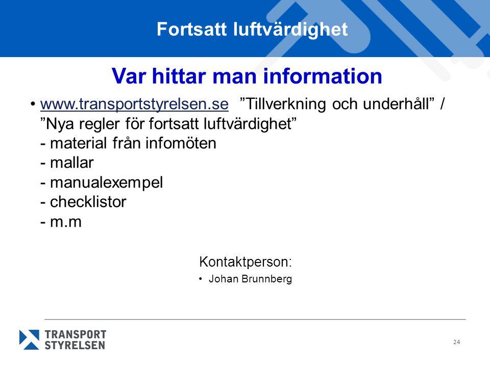 """24 Var hittar man information •www.transportstyrelsen.se """"Tillverkning och underhåll"""" / """"Nya regler för fortsatt luftvärdighet"""" - material från infomö"""