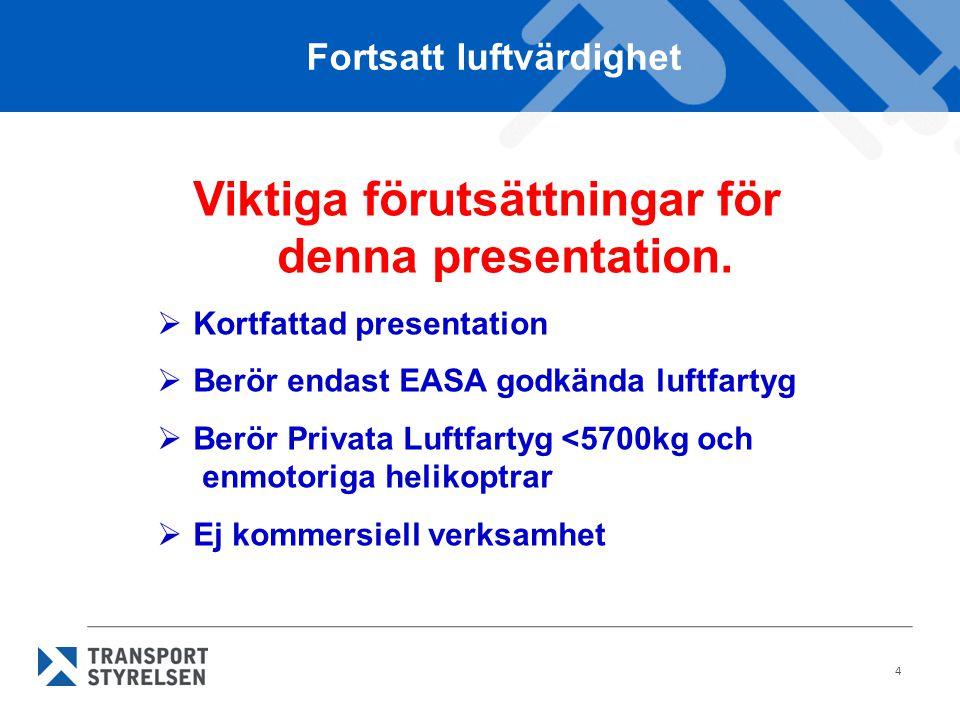 4 Viktiga förutsättningar för denna presentation.  Kortfattad presentation  Berör endast EASA godkända luftfartyg  Berör Privata Luftfartyg <5700kg