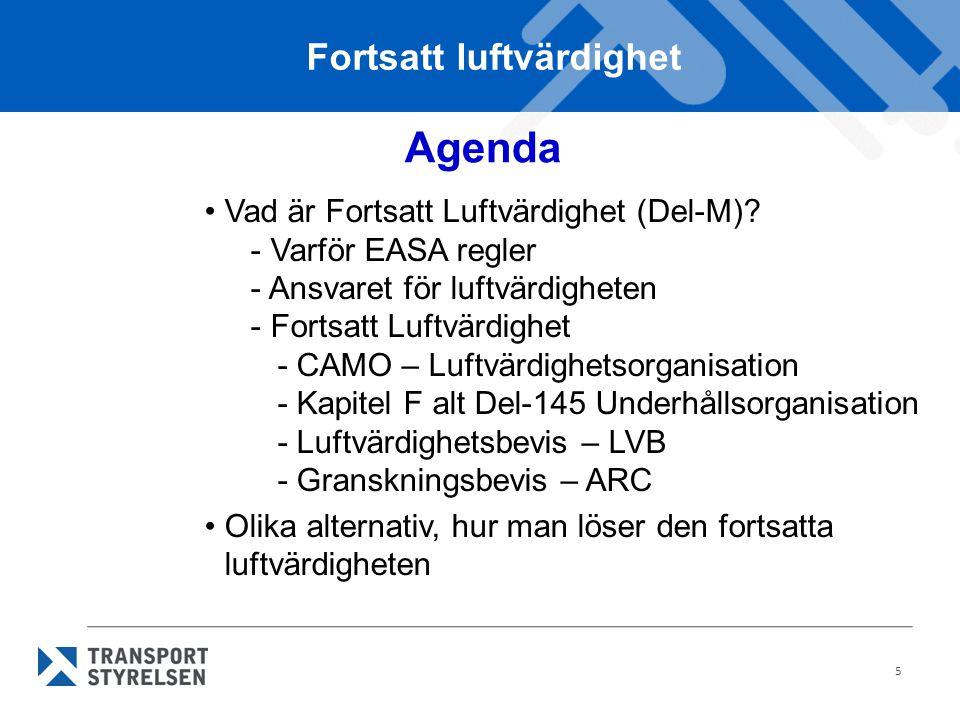 5 Agenda •Vad är Fortsatt Luftvärdighet (Del-M)? - Varför EASA regler - Ansvaret för luftvärdigheten - Fortsatt Luftvärdighet - CAMO – Luftvärdighetso