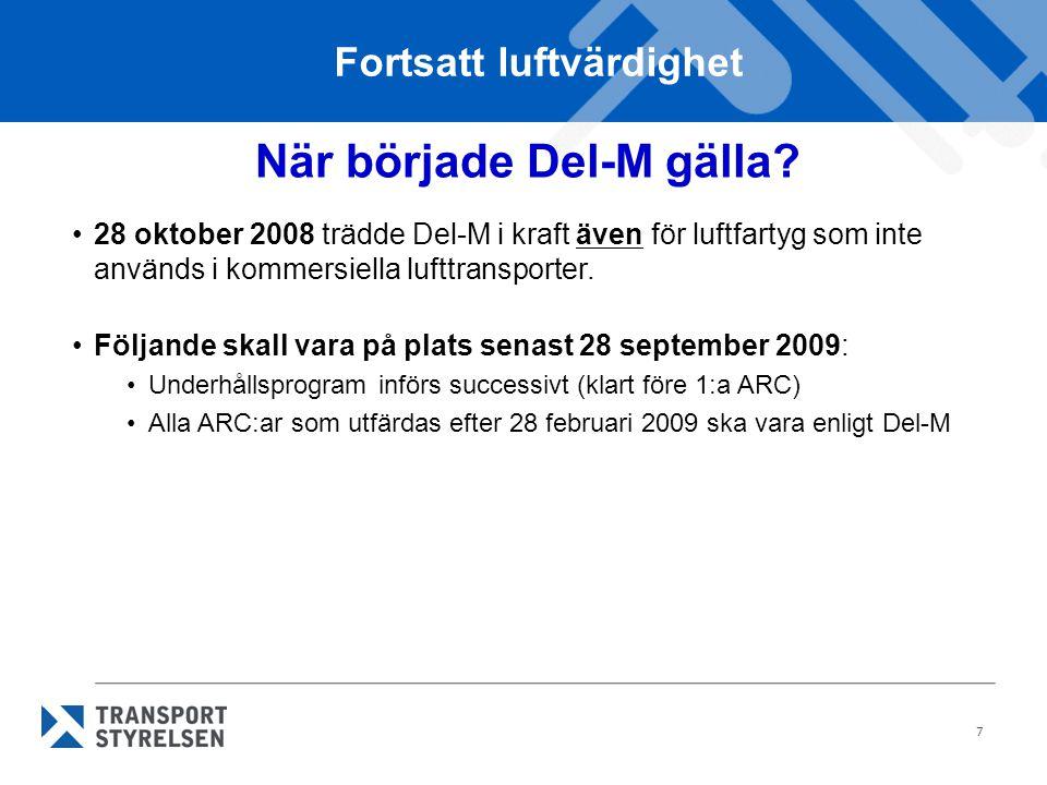 7 När började Del-M gälla? •28 oktober 2008 trädde Del-M i kraft även för luftfartyg som inte används i kommersiella lufttransporter. •Följande skall