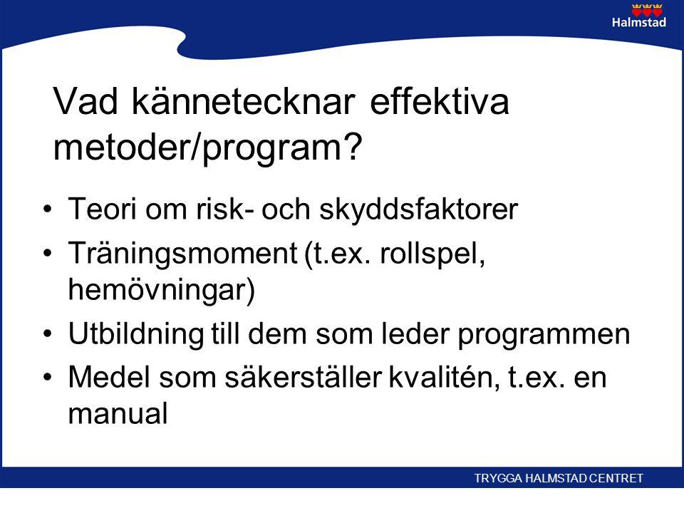 Vad kännetecknar effektiva metoder/program? •Teori om risk- och skyddsfaktorer •Träningsmoment (t.ex. rollspel, hemövningar) •Utbildning till dem som