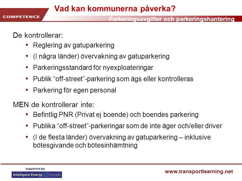 Parkeringsavgifter och parkeringshantering www.transportlearning.net Vad kan kommunerna påverka? De kontrollerar: • Reglering av gatuparkering • (I nå