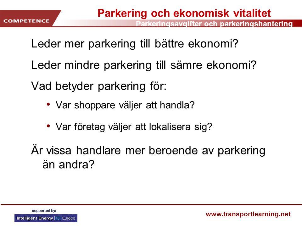 Parkeringsavgifter och parkeringshantering www.transportlearning.net Parkering och ekonomisk vitalitet Leder mer parkering till bättre ekonomi? Leder