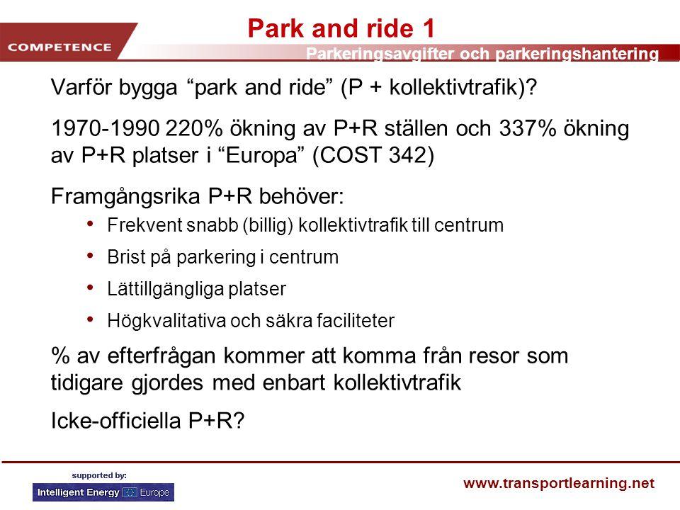 """Parkeringsavgifter och parkeringshantering www.transportlearning.net Park and ride 1 Varför bygga """"park and ride"""" (P + kollektivtrafik)? 1970-1990 220"""