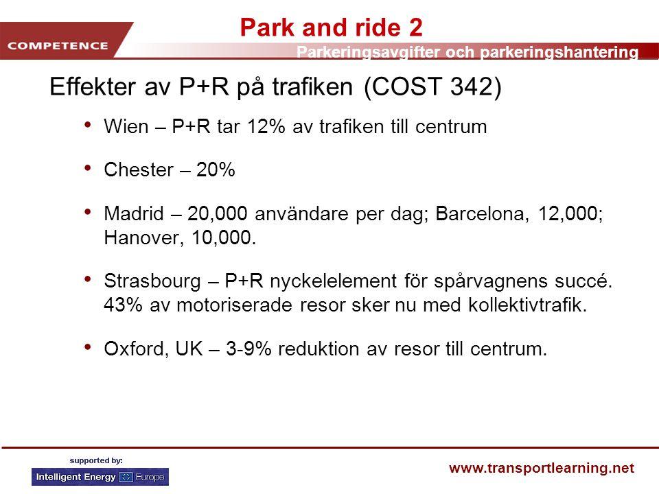 Parkeringsavgifter och parkeringshantering www.transportlearning.net Park and ride 2 Effekter av P+R på trafiken (COST 342) • Wien – P+R tar 12% av tr