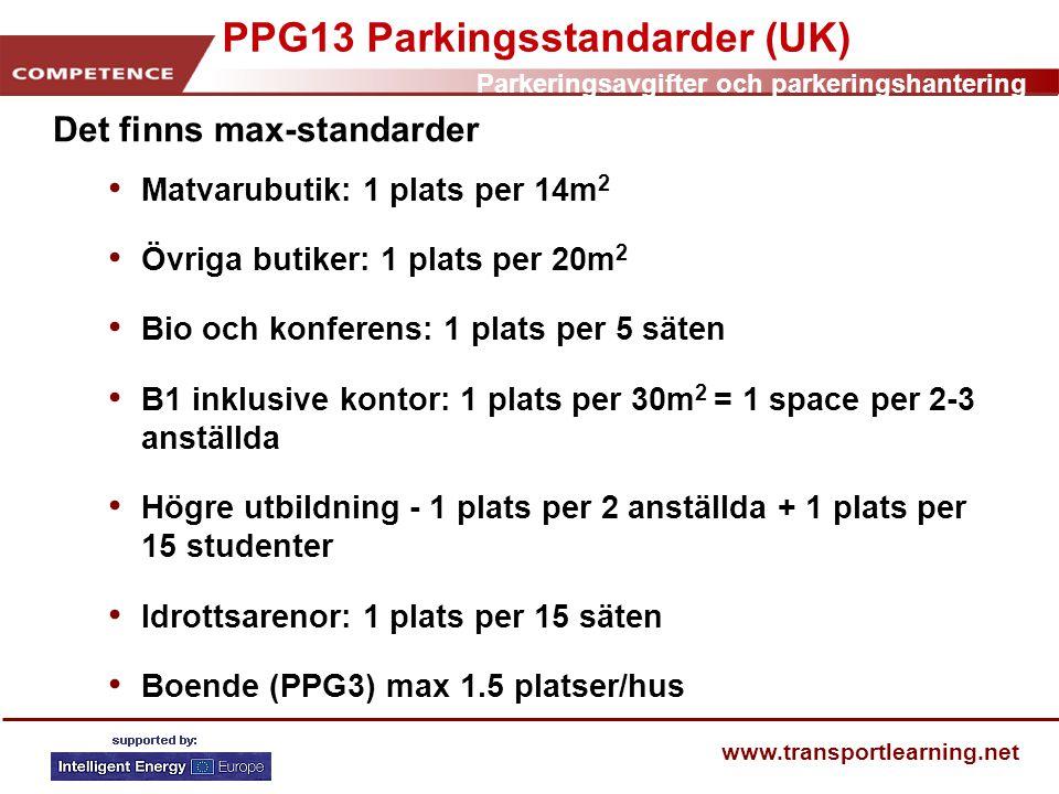 Parkeringsavgifter och parkeringshantering www.transportlearning.net PPG13 Parkingsstandarder (UK) Det finns max-standarder • Matvarubutik: 1 plats pe
