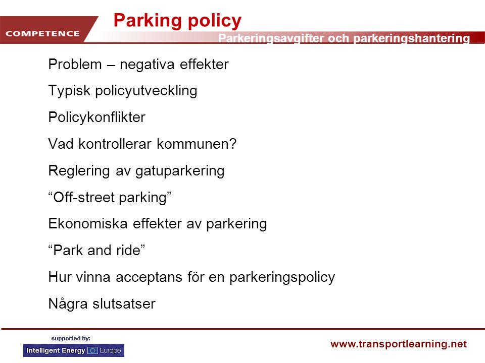 Parkeringsavgifter och parkeringshantering www.transportlearning.net Seminariets struktur Vid slutet av lektionen bör ni ha en förståelse för: • Några definitioner • Parkering – positiva och negativa effekter • Typisk policyutveckling och - konflikter • Vad kontrollerar kommunerna.