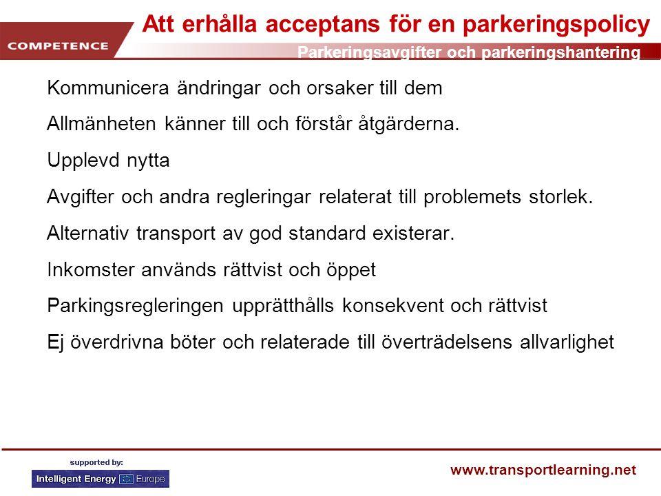 Parkeringsavgifter och parkeringshantering www.transportlearning.net Att erhålla acceptans för en parkeringspolicy Kommunicera ändringar och orsaker t