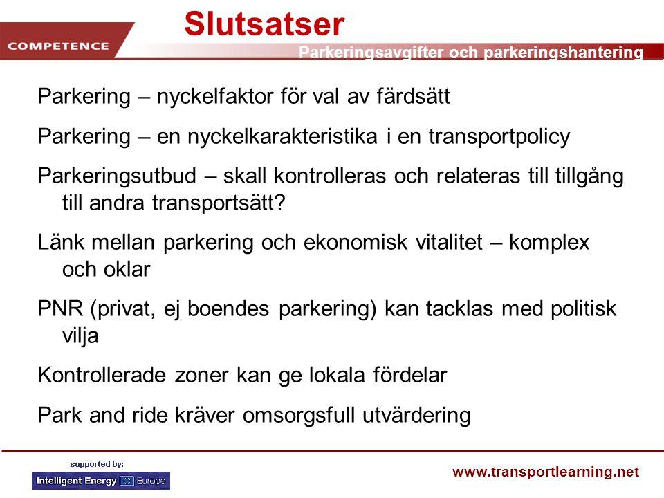 Parkeringsavgifter och parkeringshantering www.transportlearning.net Slutsatser Parkering – nyckelfaktor för val av färdsätt Parkering – en nyckelkara