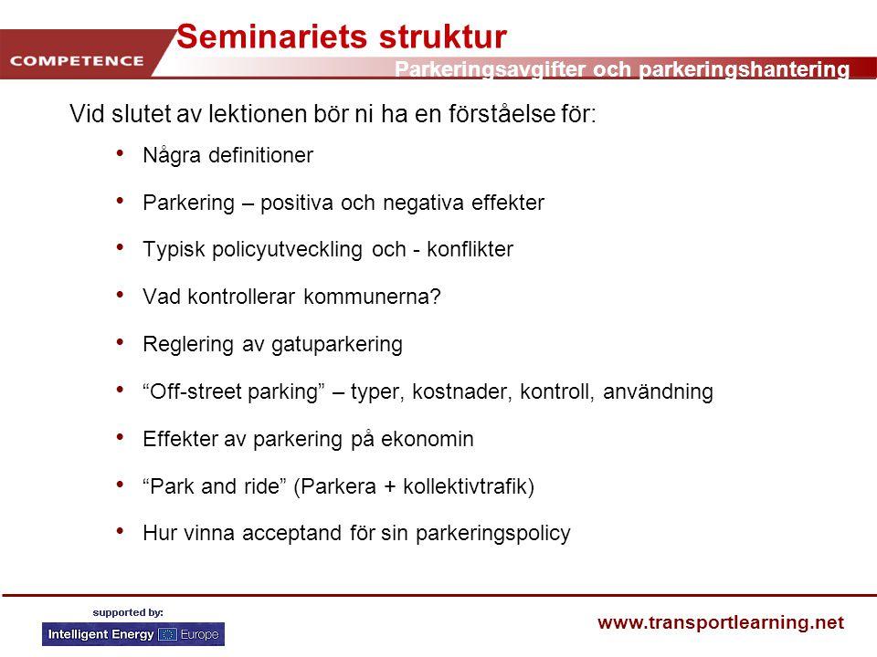 Parkeringsavgifter och parkeringshantering www.transportlearning.net Slutsatser Parkering – nyckelfaktor för val av färdsätt Parkering – en nyckelkarakteristika i en transportpolicy Parkeringsutbud – skall kontrolleras och relateras till tillgång till andra transportsätt.