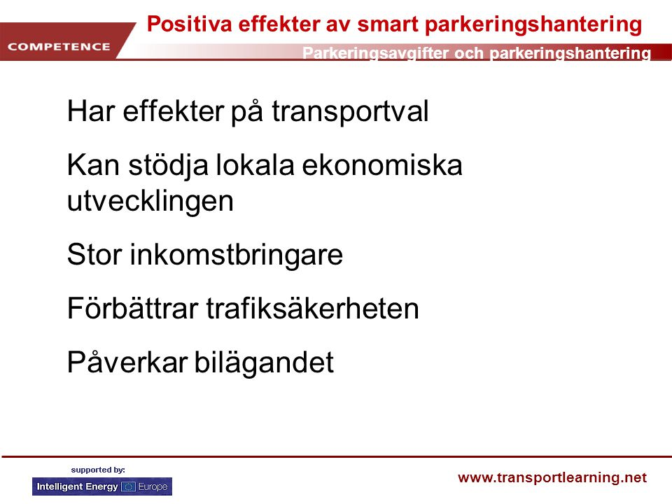 Parkeringsavgifter och parkeringshantering www.transportlearning.net Positiva effekter av smart parkeringshantering Har effekter på transportval Kan s