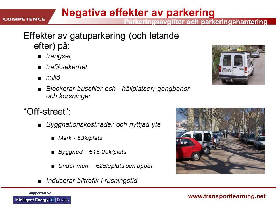 Parkeringsavgifter och parkeringshantering www.transportlearning.net Negativa effekter av parkering Effekter av gatuparkering (och letande efter) på: