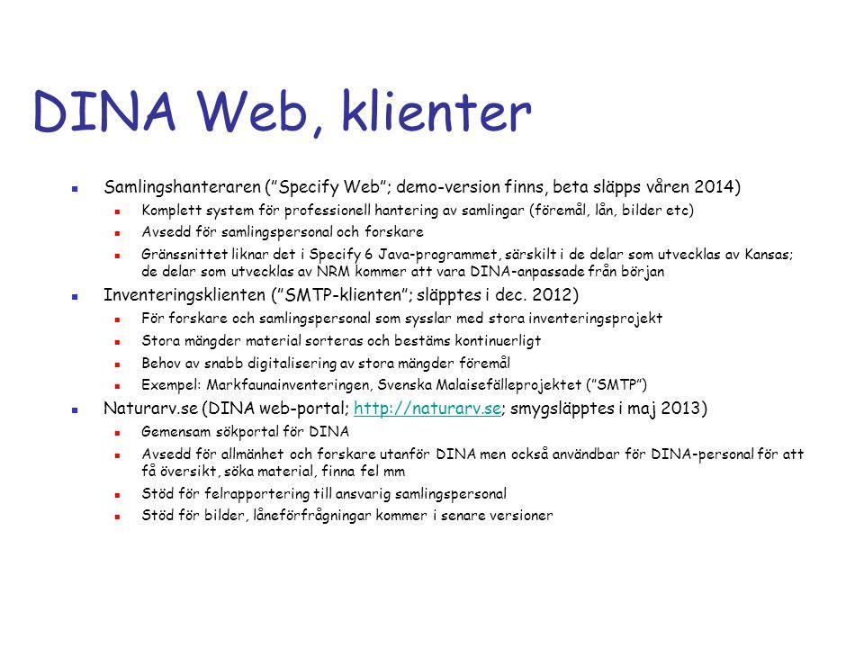 """DINA Web, klienter  Samlingshanteraren (""""Specify Web""""; demo-version finns, beta släpps våren 2014)  Komplett system för professionell hantering av s"""