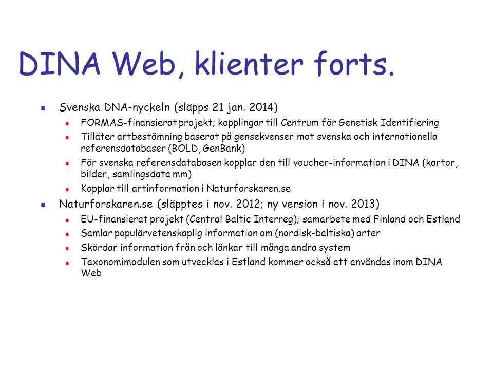 DINA Web, klienter forts.  Svenska DNA-nyckeln (släpps 21 jan. 2014)  FORMAS-finansierat projekt; kopplingar till Centrum för Genetisk Identifiering