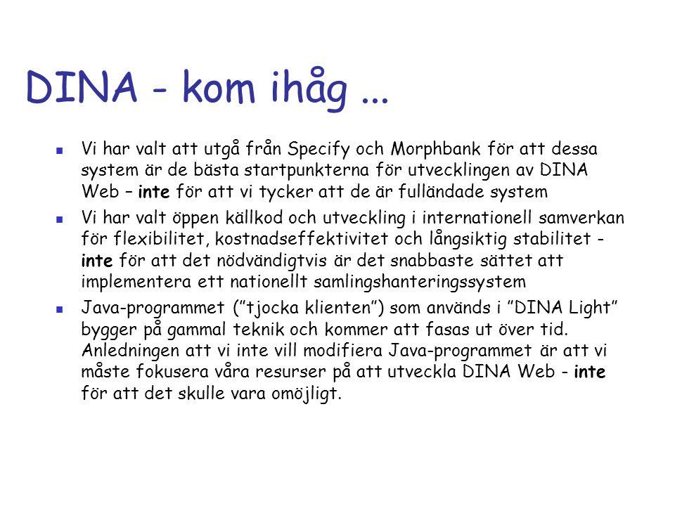 DINA - kom ihåg...  Vi har valt att utgå från Specify och Morphbank för att dessa system är de bästa startpunkterna för utvecklingen av DINA Web – in