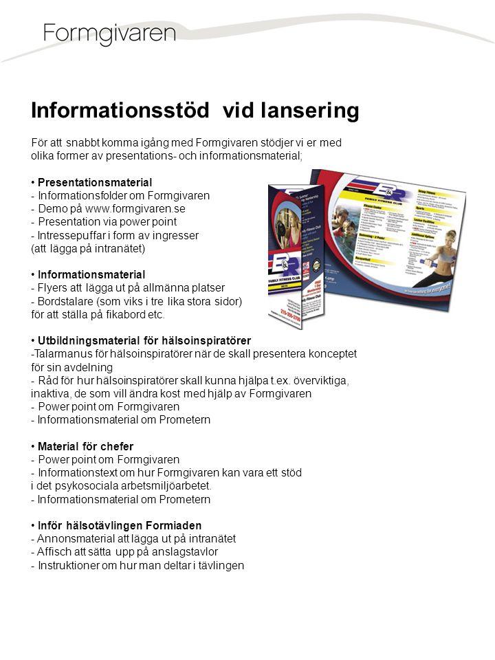 Informationsstöd vid lansering För att snabbt komma igång med Formgivaren stödjer vi er med olika former av presentations- och informationsmaterial; •