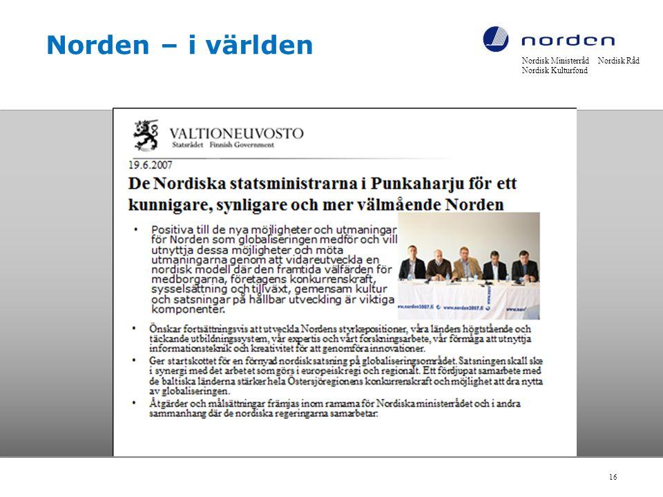 Nordisk Ministerråd Nordisk Råd Nordisk Kulturfond 16 Norden – i världen
