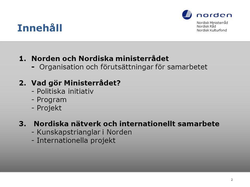 Innehåll 1.Norden och Nordiska ministerrådet - Organisation och förutsättningar för samarbetet 2.Vad gör Ministerrådet? - Politiska initiativ - Progra