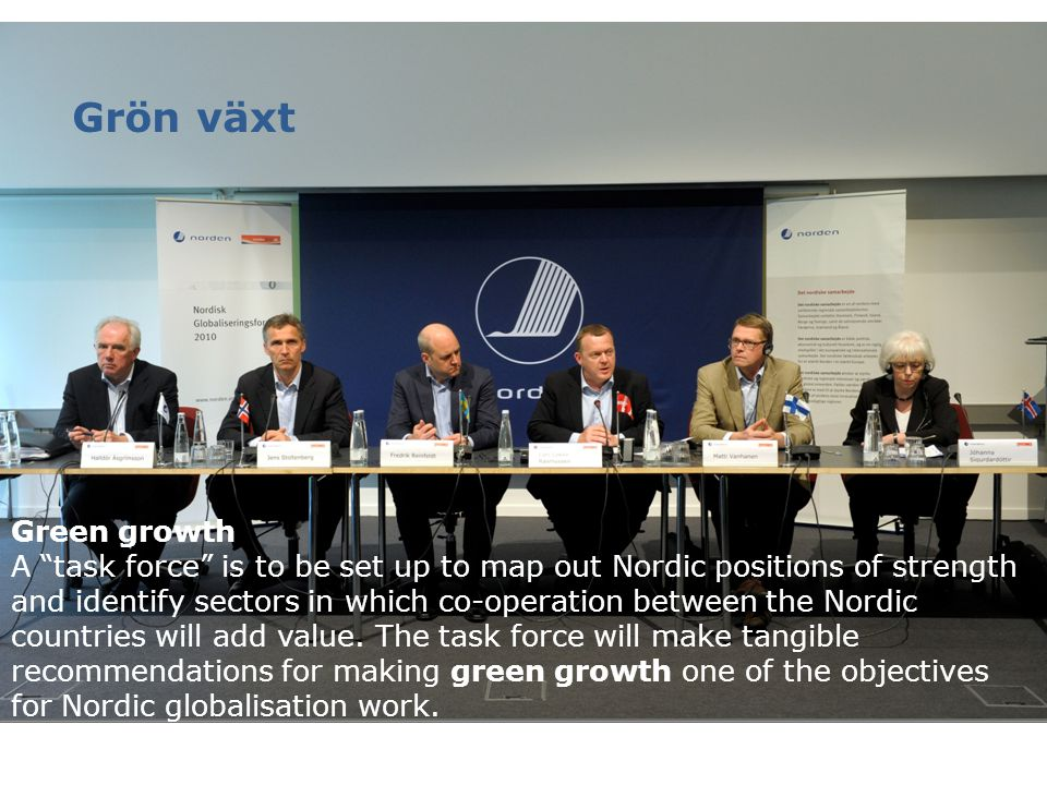 """Green growth A """"task force"""" is to be set up to map out Nordic positions of strength and identify sectors in which co-operation between the Nordic coun"""
