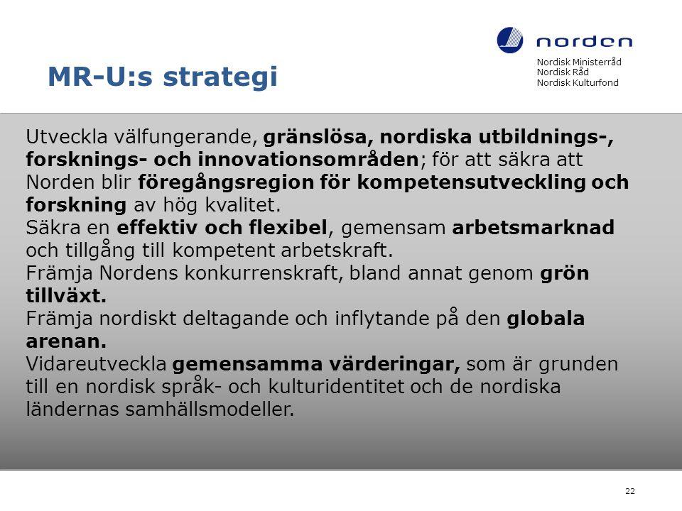 MR-U:s strategi Nordisk Ministerråd Nordisk Råd Nordisk Kulturfond 22 Utveckla välfungerande, gränslösa, nordiska utbildnings-, forsknings- och innova
