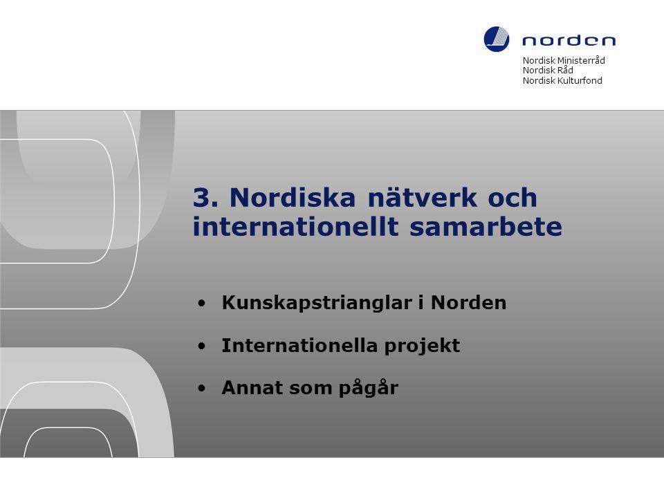 3. Nordiska nätverk och internationellt samarbete •Kunskapstrianglar i Norden •Internationella projekt •Annat som pågår Nordisk Ministerråd Nordisk Rå