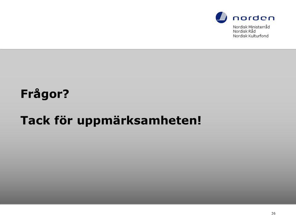 Frågor? Tack för uppmärksamheten! Nordisk Ministerråd Nordisk Råd Nordisk Kulturfond 36
