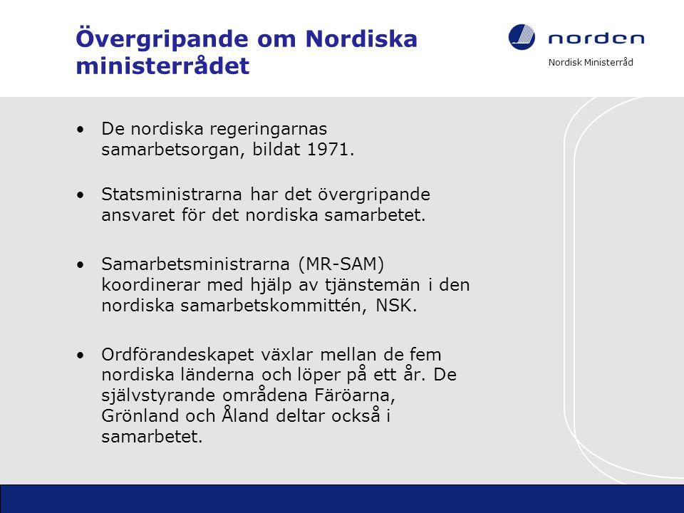 Nordisk Ministerråd Övergripande om Nordiska ministerrådet •De nordiska regeringarnas samarbetsorgan, bildat 1971. •Statsministrarna har det övergripa