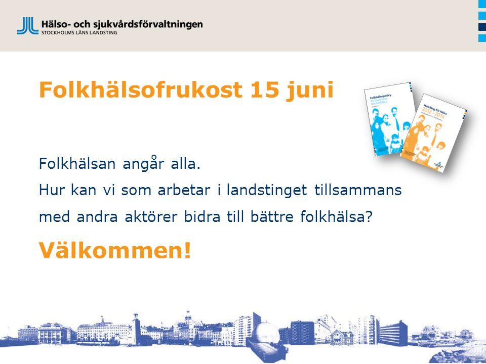 Folkhälsofrukost 15 juni Folkhälsan angår alla. Hur kan vi som arbetar i landstinget tillsammans med andra aktörer bidra till bättre folkhälsa? Välkom