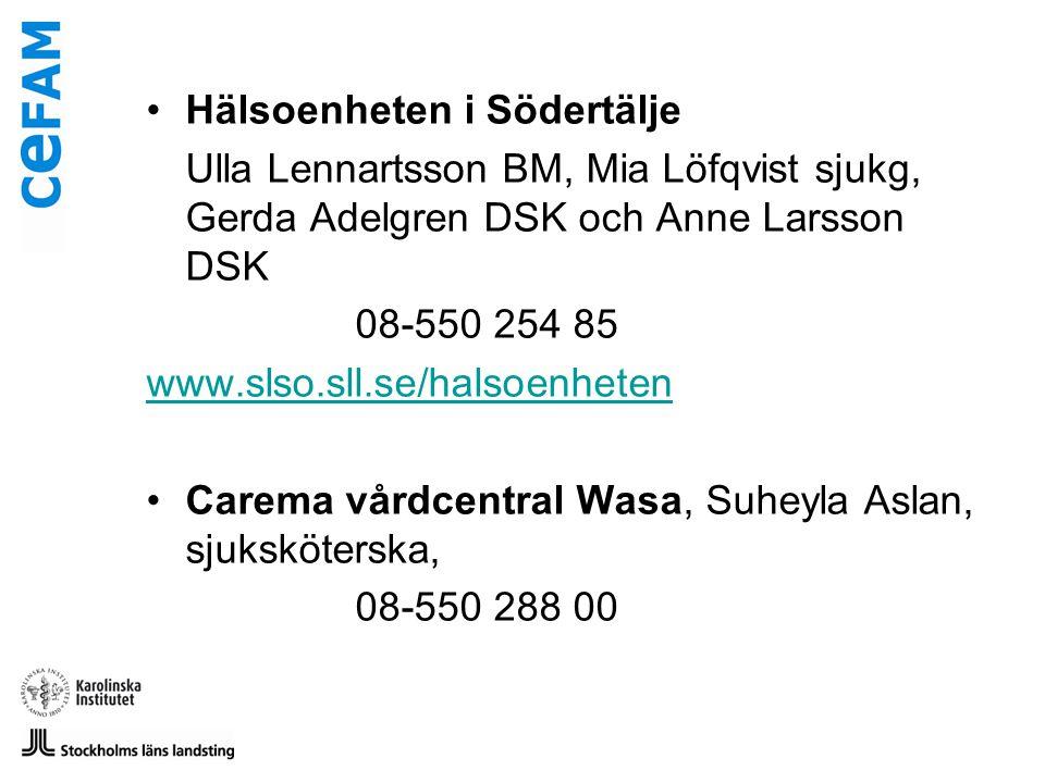 •Hälsoenheten i Södertälje Ulla Lennartsson BM, Mia Löfqvist sjukg, Gerda Adelgren DSK och Anne Larsson DSK 08-550 254 85 www.slso.sll.se/halsoenheten