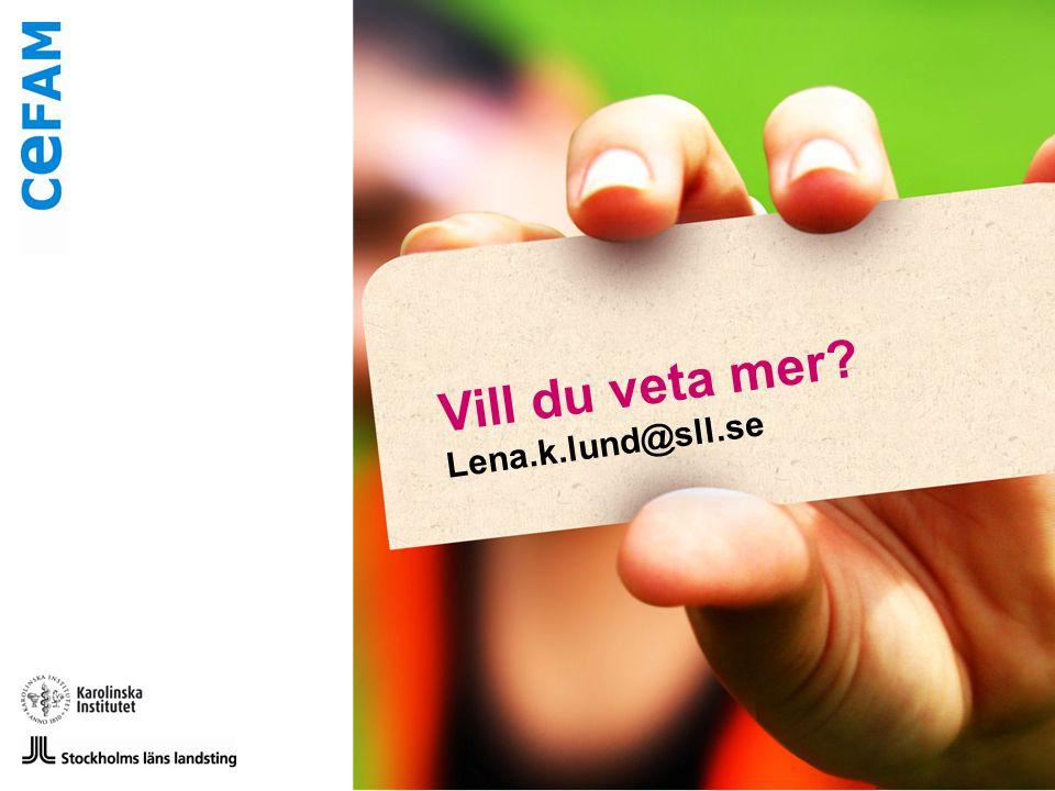 Vill du veta mer? Lena.k.lund@sll.se