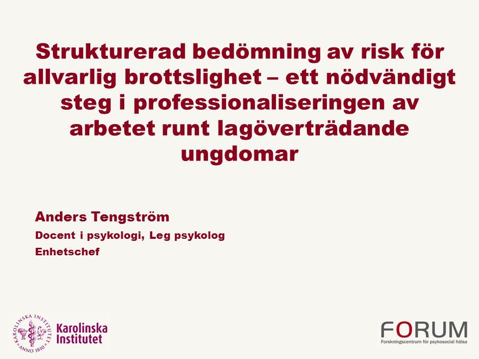 Strukturerad bedömning av risk för allvarlig brottslighet – ett nödvändigt steg i professionaliseringen av arbetet runt lagöverträdande ungdomar Anders Tengström Docent i psykologi, Leg psykolog Enhetschef