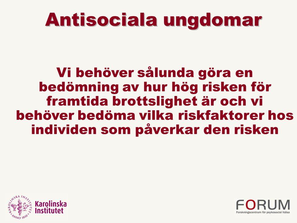 Sammanfattning av vad vi vet om riskfaktorer •Ju fler riskfaktorer desto högre risk – ingen riskfaktor verkar vara nödvändig för att utveckla ett antisocialt beteende •Skyddsfaktorn tillräckligt bra föräldraskap tycks förhindra utveckling i stor utsträckning trots att det finns genetisk sårbarhet för antisocialt beteende från föräldrarna •Inga skillnader i riskfaktorers relativa betydelse mellan kriminella vs icke-kriminella •Inget stöd för att helt separata riskfaktorer föreligger eller har betydelse för utveckling av antisocialt beteende för någon undergrupp av antisociala (kvinnor, psykos, adhd osv)