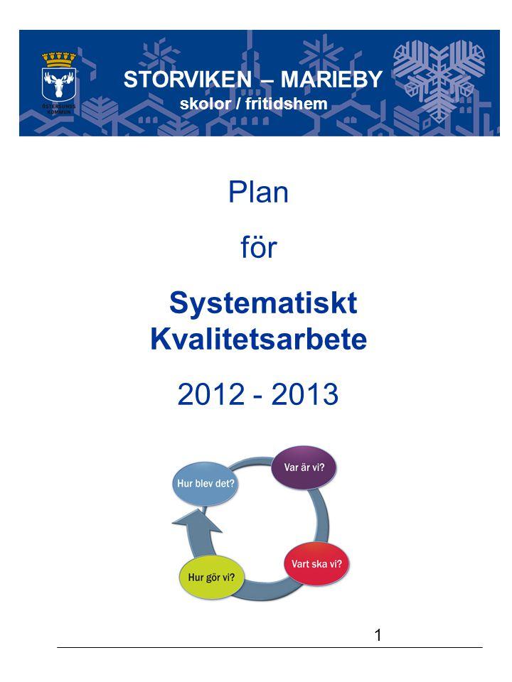 1 Plan för Systematiskt Kvalitetsarbete 2012 - 2013 STORVIKEN – MARIEBY skolor / fritidshem