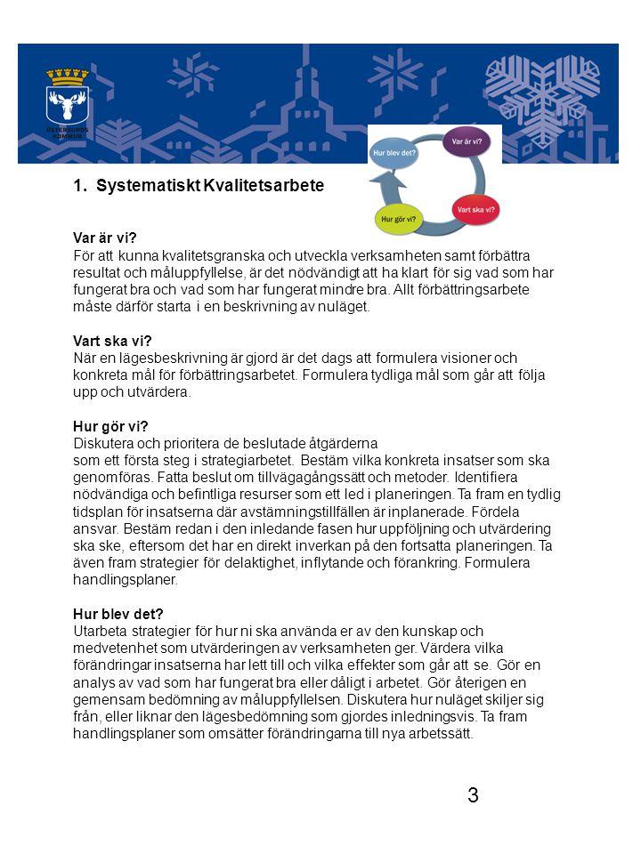3 A.ENHETEN FÖRUTSÄTTNINGAR 1. Systematiskt Kvalitetsarbete Var är vi? För att kunna kvalitetsgranska och utveckla verksamheten samt förbättra resulta