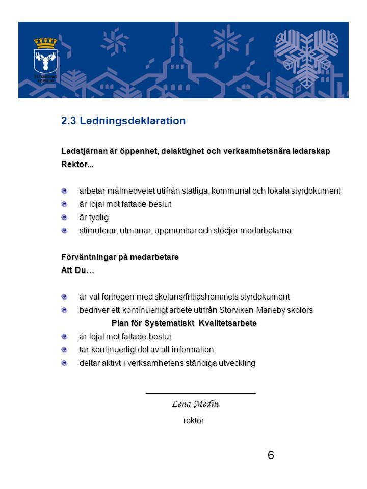 6 2.3Ledningsdeklaration Ledstjärnan är öppenhet, delaktighet och verksamhetsnära ledarskap Rektor...