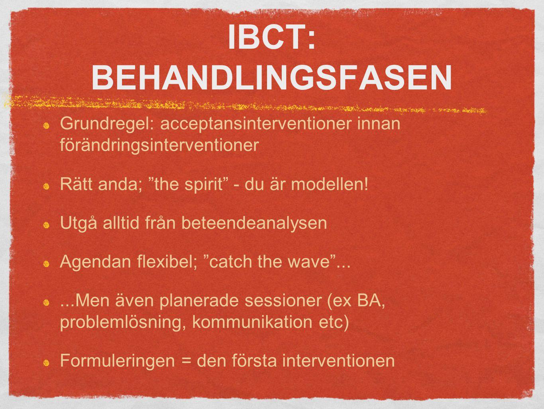 IBCT: BEHANDLINGSFASEN Grundregel: acceptansinterventioner innan förändringsinterventioner Rätt anda; the spirit - du är modellen.