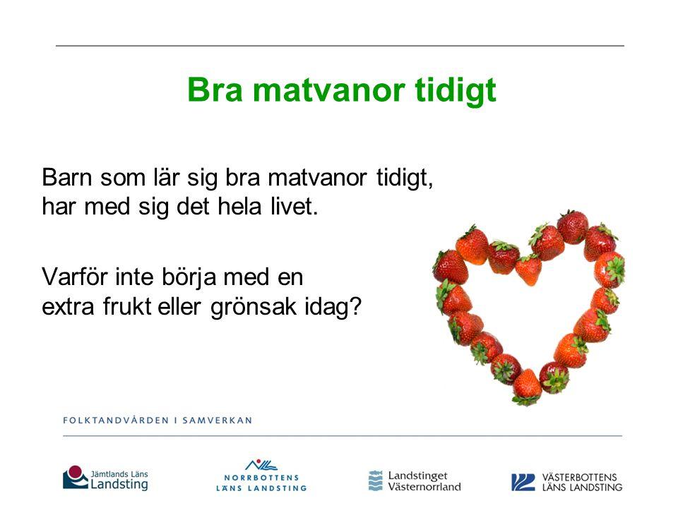 Bra matvanor tidigt Barn som lär sig bra matvanor tidigt, har med sig det hela livet. Varför inte börja med en extra frukt eller grönsak idag?