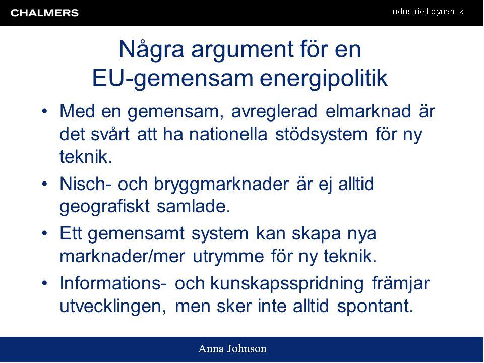 Några argument för en EU-gemensam energipolitik •Med en gemensam, avreglerad elmarknad är det svårt att ha nationella stödsystem för ny teknik.