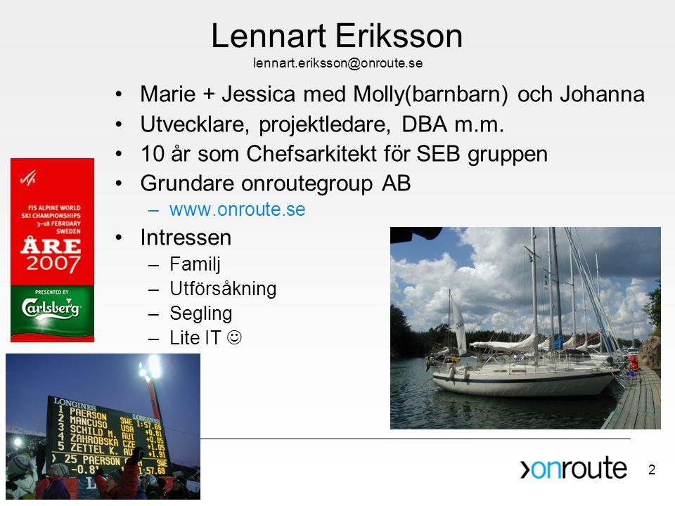 2 Lennart Eriksson lennart.eriksson@onroute.se •Marie + Jessica med Molly(barnbarn) och Johanna •Utvecklare, projektledare, DBA m.m. •10 år som Chefsa