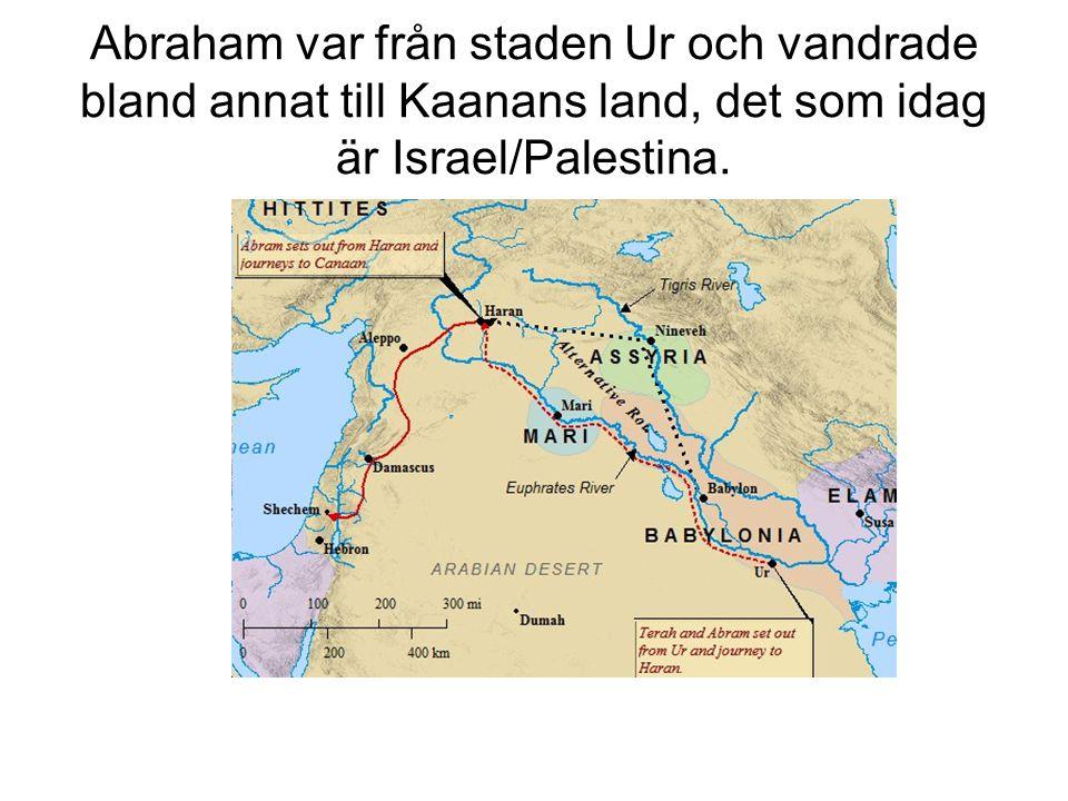 Abraham var från staden Ur och vandrade bland annat till Kaanans land, det som idag är Israel/Palestina.