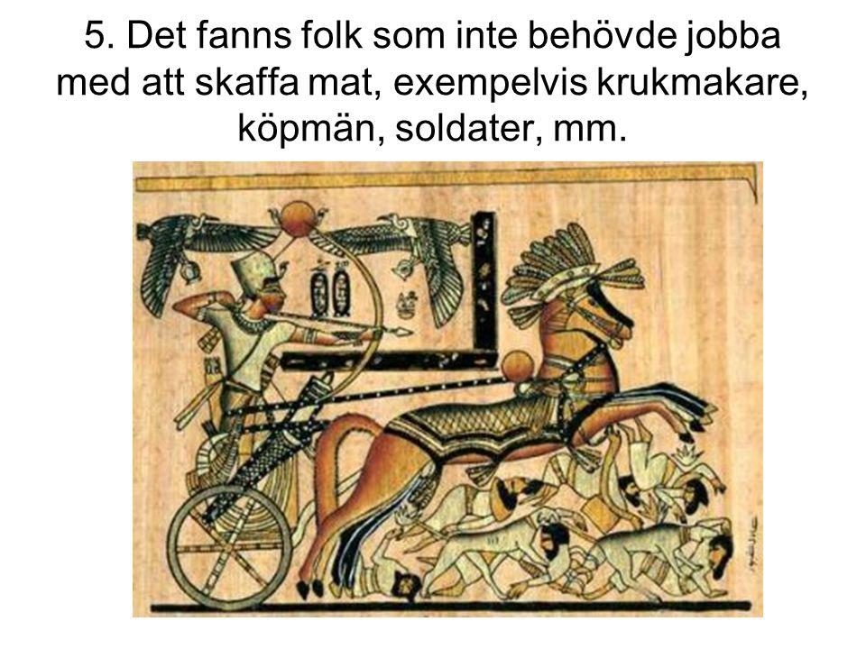 5. Det fanns folk som inte behövde jobba med att skaffa mat, exempelvis krukmakare, köpmän, soldater, mm.