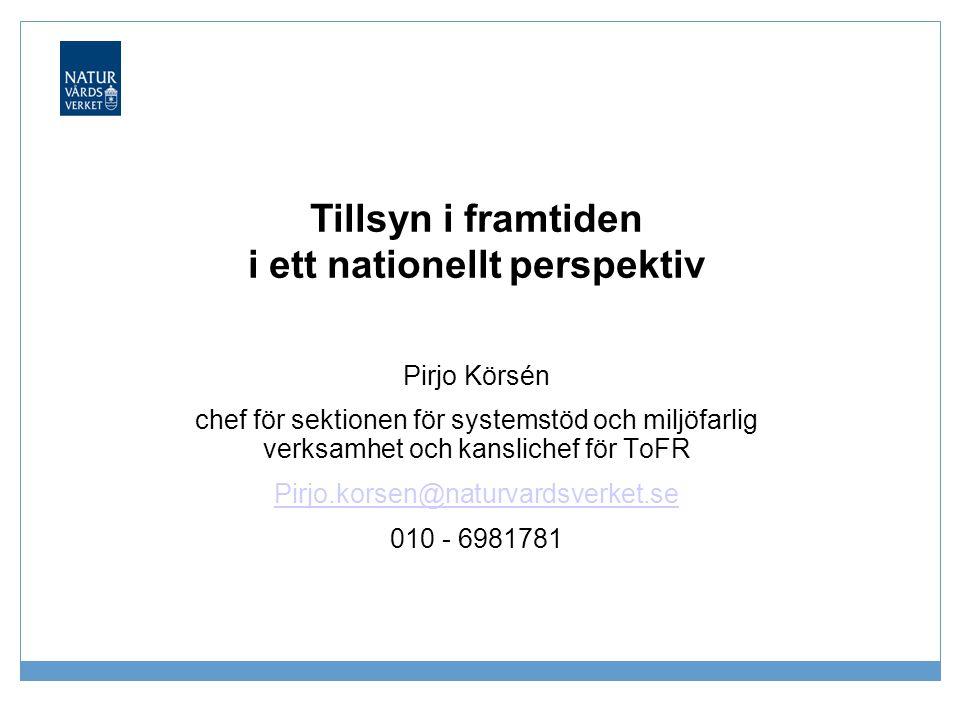 Tillsyn i framtiden i ett nationellt perspektiv Pirjo Körsén chef för sektionen för systemstöd och miljöfarlig verksamhet och kanslichef för ToFR Pirj