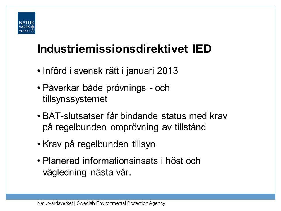 Naturvårdsverket | Swedish Environmental Protection Agency Industriemissionsdirektivet IED •Införd i svensk rätt i januari 2013 •Påverkar både prövnin