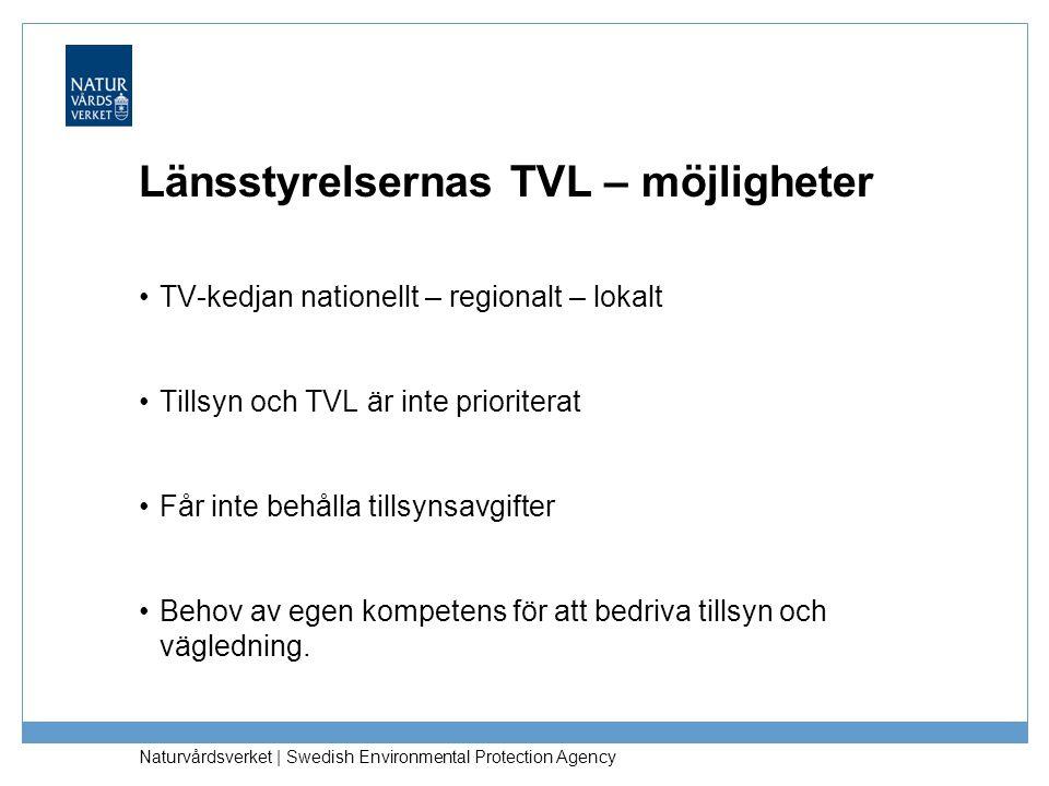 Naturvårdsverket | Swedish Environmental Protection Agency Länsstyrelsernas TVL – möjligheter •TV-kedjan nationellt – regionalt – lokalt •Tillsyn och