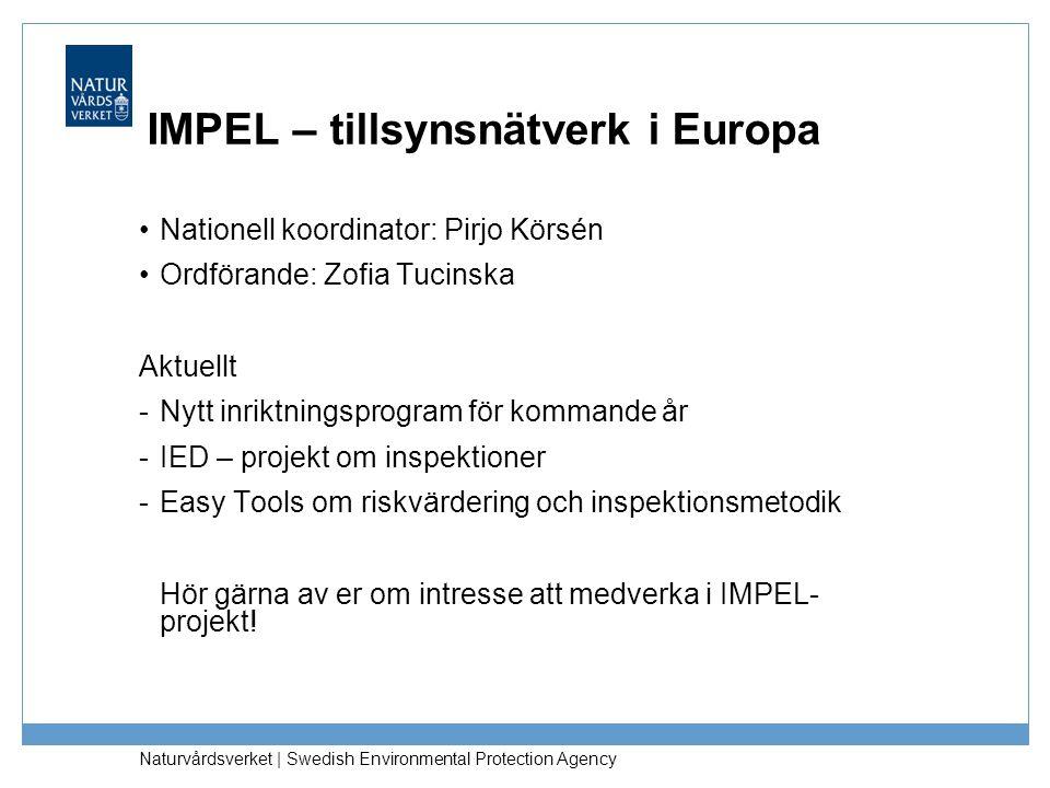 Naturvårdsverket | Swedish Environmental Protection Agency IMPEL – tillsynsnätverk i Europa •Nationell koordinator: Pirjo Körsén •Ordförande: Zofia Tu