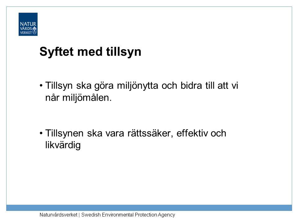 Naturvårdsverket | Swedish Environmental Protection Agency Syftet med tillsyn •Tillsyn ska göra miljönytta och bidra till att vi når miljömålen. •Till