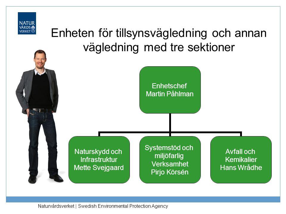 Naturvårdsverket | Swedish Environmental Protection Agency Enhetschef Martin Påhlman Naturskydd och Infrastruktur Mette Svejgaard Systemstöd och miljö
